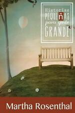 Historias Pequenas para Gente Grande by Martha Rosenthal (2013, Paperback)