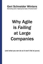 Why Agile Is Failing at Large Companies: (And What You Can Do So It Won't Fail a