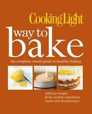 Cooking Light Way to Bake: The Complete Visual Guide to Healthy Baking by Rachel