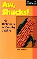 The Artful Wordsmith: Aw Shucks! The Dictionary of Country Jawing 1996, Paper 🌟