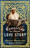 Censoring An Iranian Love Story: A novel, Shahriar Mandanipour, New condition, B