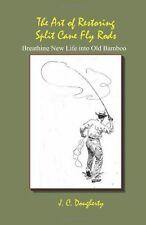 The Art of Restoring Split Cane Fly Rods by J. Dougherty (2012, Paperback)