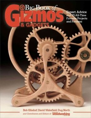 Big Book of Gizmos  Gadgets  Expert Advice and 15 AllTime Favorite Project