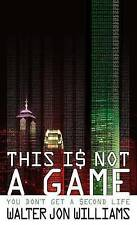 This is Not a Game: You Don't Get a Second Life, Williams, Walter Jon, New condi