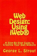 NEW Web Design: Using Iweb(r) by George L. Strout Paperback Book (English) Free