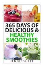 365 Days of Delicious and Healthy Smoothies : 365 Smoothie Recipes to Last...
