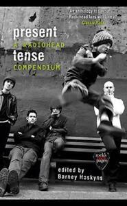 Present Tense: A Radiohead Compendium, Hoskyns, Barney, New,