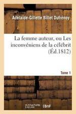 La Femme Auteur, Ou les Inconveniens de la Celebrite. T. 1 by Dufrenoy-A-G...