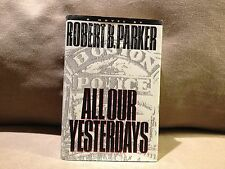 All Our Yesterdays by Robert B. Parker, First Edition 1994 Very Good Condition