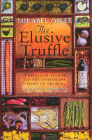 The Elusive Truffle: Travels In Search Of The Legendary Food Of France by Osler,