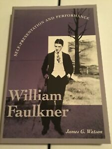 Literary Modernism Ser.: William Faulkner : Self-Presentation and Performance...