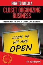 How to Build a Closet Organizing Business (Special Edition) : The Only Book...