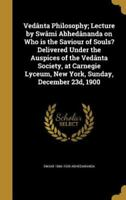 Vedanta Philosophy; Lecture by Swami Abhedananda on Who Is the Saviour of Souls?