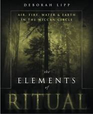 The Elements of Ritual : Air, Fire, Water and Earth in the Wiccan Circle by...