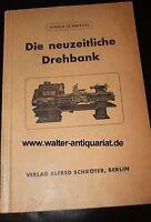 Die neuzeitliche Drehbank und deren Arbeitsweise 1939 Wiehle/Schmiedel Dreher...