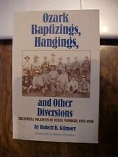 1990 BOOK, OZARK BAPTIZINGS, HANGINGS, AND OTHER DIVERSIONS, MIssouri 1885-1910