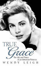 TRUE GRACE: THE LIFE AND TIMES OF AN AMERICAN PRINCESS., Leigh, Wendy., Used; Ve