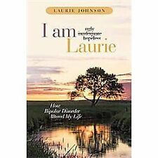 I Am Laurie : How Bipolar Disorder Altered My Life by Laurie Johnson (2011,...