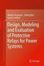 Design, Modeling and Evaluation of Protective Relays for Power Systems|Englisch