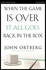 When the Game Is Over, It All Goes Back in the Box Participants Guide by John O…
