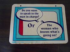 PLASTIC SIGN - DO YOU WANT TO SPEAK TO THE MAN IN CHARGE OR THE WOMAN WHO KNOWS