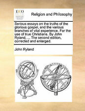 Serious essays on the truths of the glorious gospel, and the various branches of