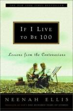 If I Live to Be 100: Lessons from the Centenarians Neenah Ellis 1st ed  2002,...