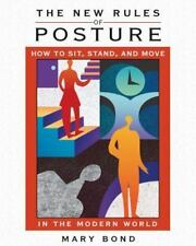 The New Rules of Posture : How to Sit, Stand, and Move in the Modern World by...