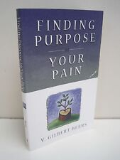 Finding Purpose In Your Pain by V. Gilbert Beers