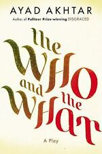 The Who and the What : A Play by Ayad Akhtar (2014, Paperback)