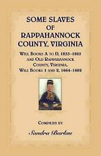 Some Slaves of Rappahannock County, Virginia Will Books a to D, 1833-1865 and Ol