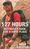 NEW 127 Hours: Between a Rock and a Hard Place by Aron Ralston