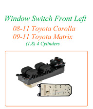 Window Switch Front Left 08-11 Toyota Corolla 09-11 Matrix 1.8 2.4 4 Cyl 901-790