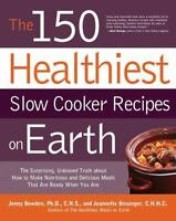 The 150 Healthiest Slow Cooker Recipes on Earth: The Surprising Unbiased Truth A
