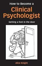 How to Become a Clinical Psychologist : Getting a Foot in the Door by Alice...
