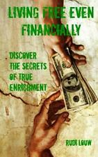 Living Free Even Financially : Discover the Secrets of True Enrichment by...