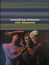 Unmaking Mimesis: Essays on Feminism and Theatre by Diamond, Elin