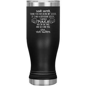 Sister Tumbler Pilsner Glass Beer Mug Funny Gift For Birthday Present Sis W-30B