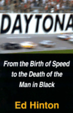 Daytona: From the Birth of Speed to the Death of the Man in Black by Ed Hinton