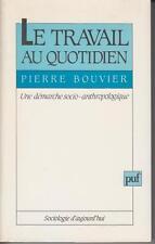 BOUVIER Pierre / Le travail au quotidien - Une démarche socio-anthropologique