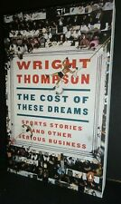 THE COST OF THESE DREAMS Sports Stories & Other Serious Business Wright Thompson