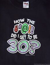 "Novelty Fun ""How the #*@!! Did I Get To Be 30?"" Black Unisex T-Shirt Size XL"