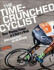 Time-Crunched Cyclist : Racing-Winning Fitness in 6 Hours a Week, 3rd Ed: By ...