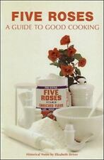 Five Roses Guide to Good Cooking (Classic Canadian Cookbook Series), Driver, Eli