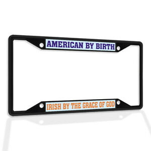 Metal License Plate Frame Vinyl Insert American by Birth Irish The Grace of God