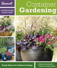 Container Gardening : Fresh Ideas for Outdoor Living by Sunset Magazine