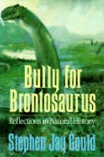 Bully for Brontosaurus : Reflections in Natural History by Stephen Jay Gould (1…