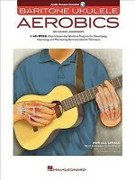 Baritone Ukulele Aerobics : For All Levels: from Beginner to Advanced; Includ...