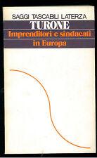 TURONE SERGIO IMPRENDITORI E SINDACATI IN EUROPA LATERZA 1981 STL 83