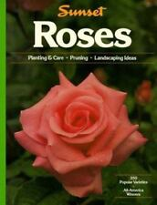 Roses : Planting and Care, Pruning, Landscaping Ideas by Sunset Publishing Staff